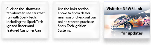 Info Tabs: Check showcase for cars that run SparkTech. Use the links to find a dealer near you. See the latest racing news by clicking on the news tab
